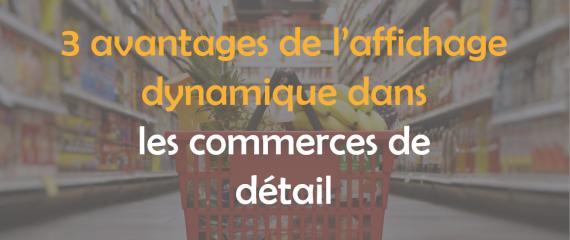 3 avantages de l'affichage dynamique dans les commerces de détail